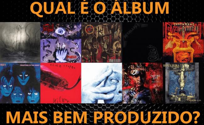 Vote: Qual é o álbum mais bem produzido?
